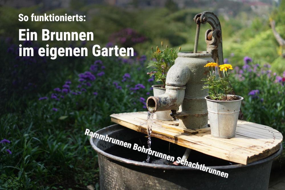 Arten Brunnen: Rammbrunnen, Schachtbrunnen, Rohrbrunnen